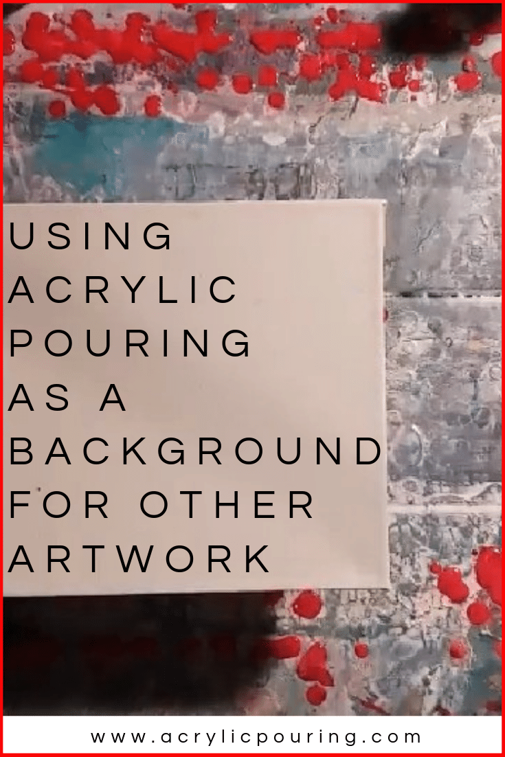 How to Use Acrylic Pouring as A Background For Other Artwork