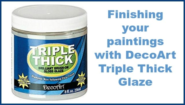 Finishing and varnishing your paintings with DecoArt Triple Thick glaze