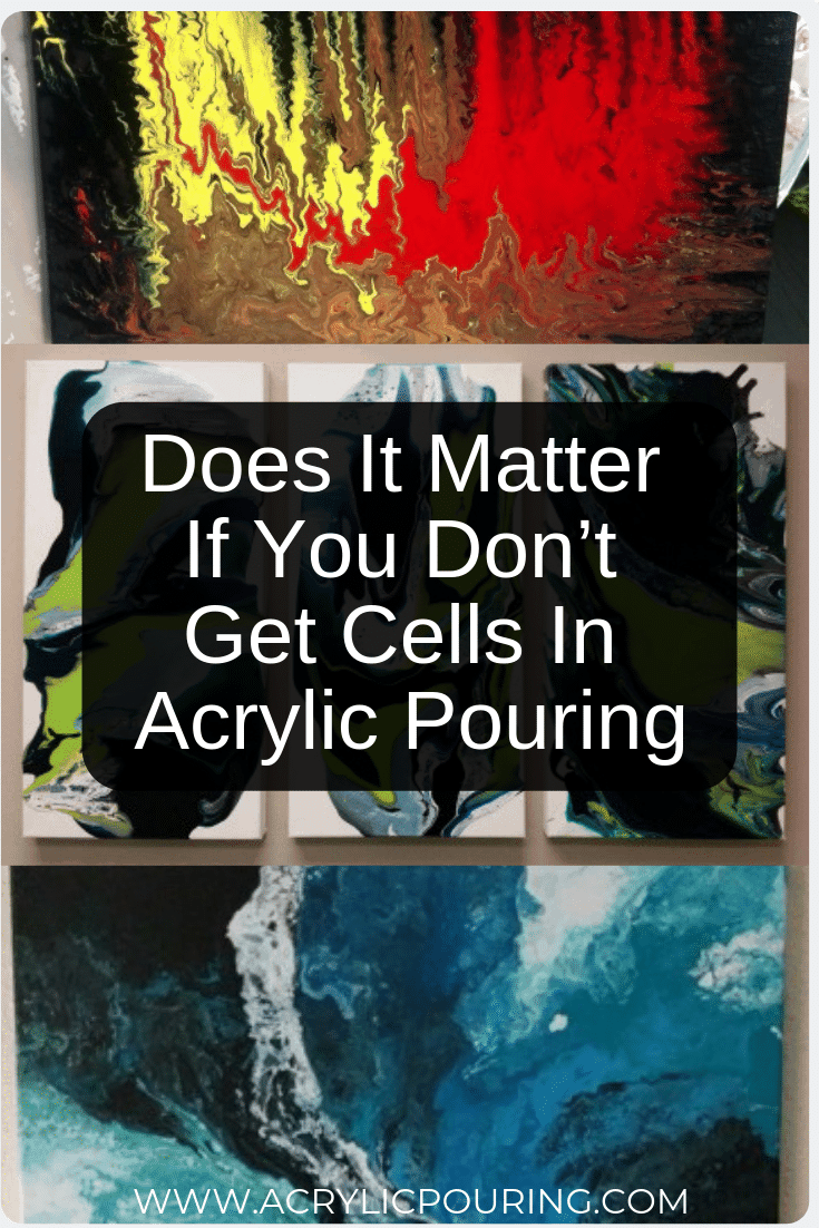 Does It Matter If You Don't Get Cells In Acrylic Pouring