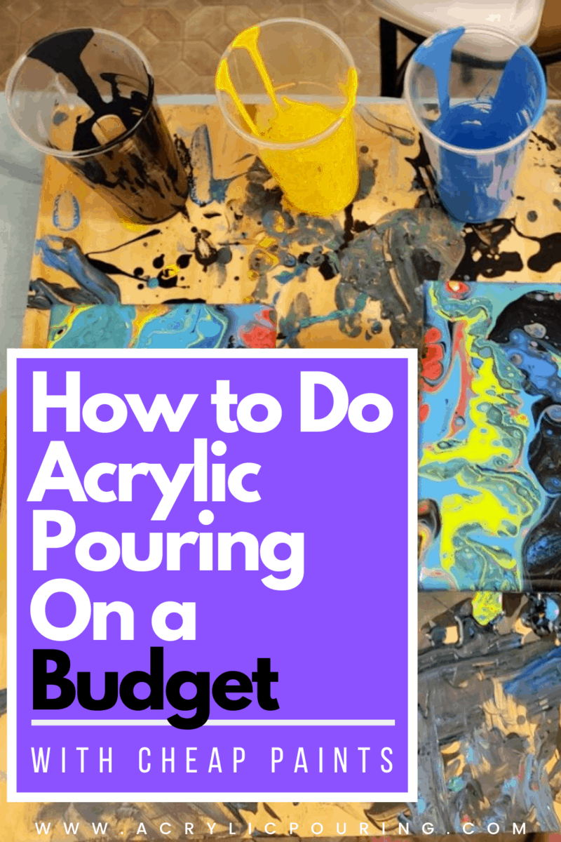 How to Do Acrylic Pouring On a Budget with Cheap Paints