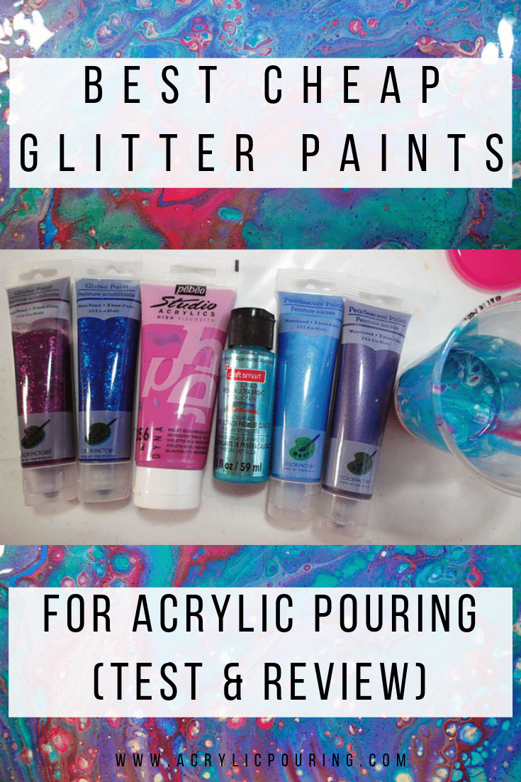 Best Cheap Glitter Paints for Acrylic Pouring (Test & Review)