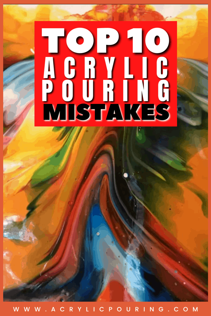 Top 10 Mistakes (Most) Acrylic Pourers Make