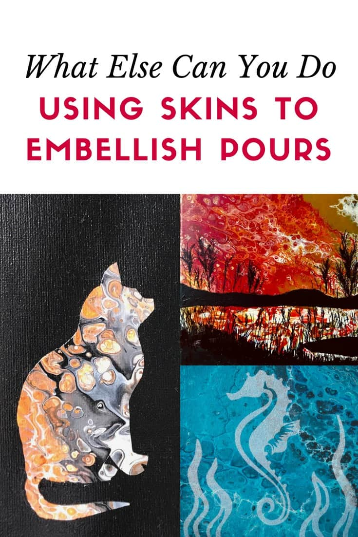 What (Else) Can I do With Skins – Embellish a Pour!