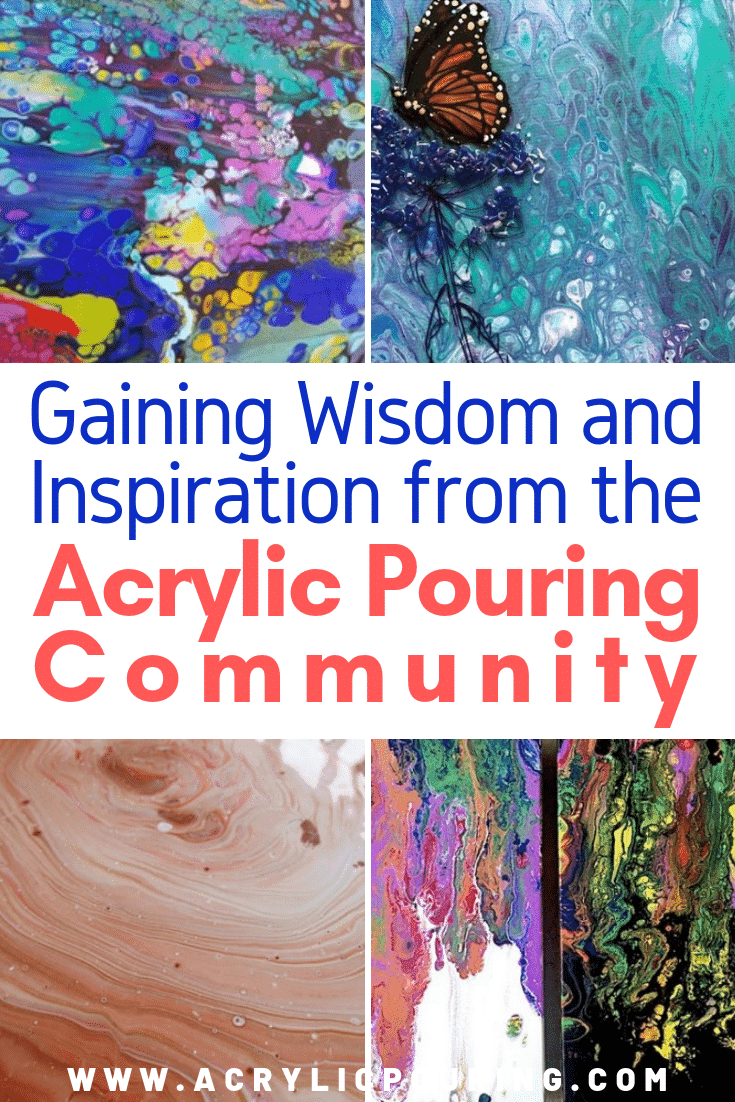 Gaining Wisdom and Inspiration From the Acrylic Pouring Community