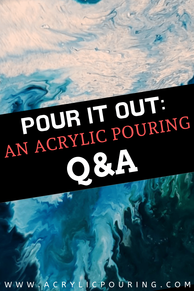 Pour it Out: An Acrylic Pouring Q&A