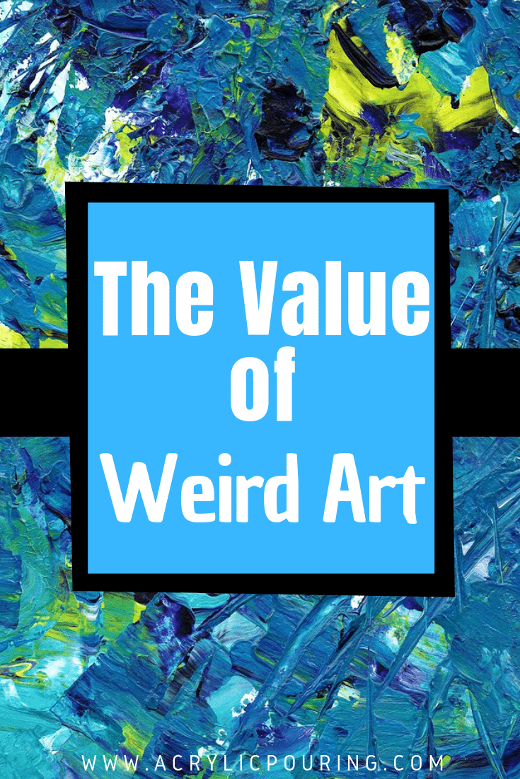"Exploring the Value of ""Weird"" Art"