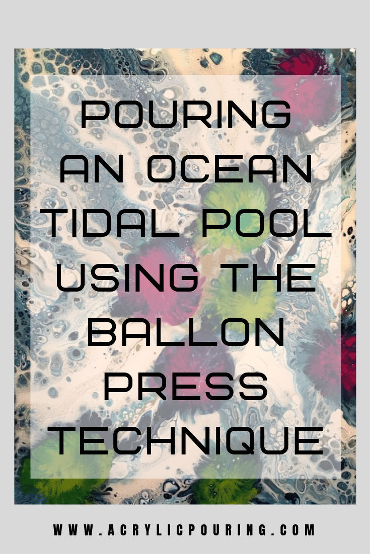 Pouring an Ocean Tidal Pool Using the Balloon Press Technique