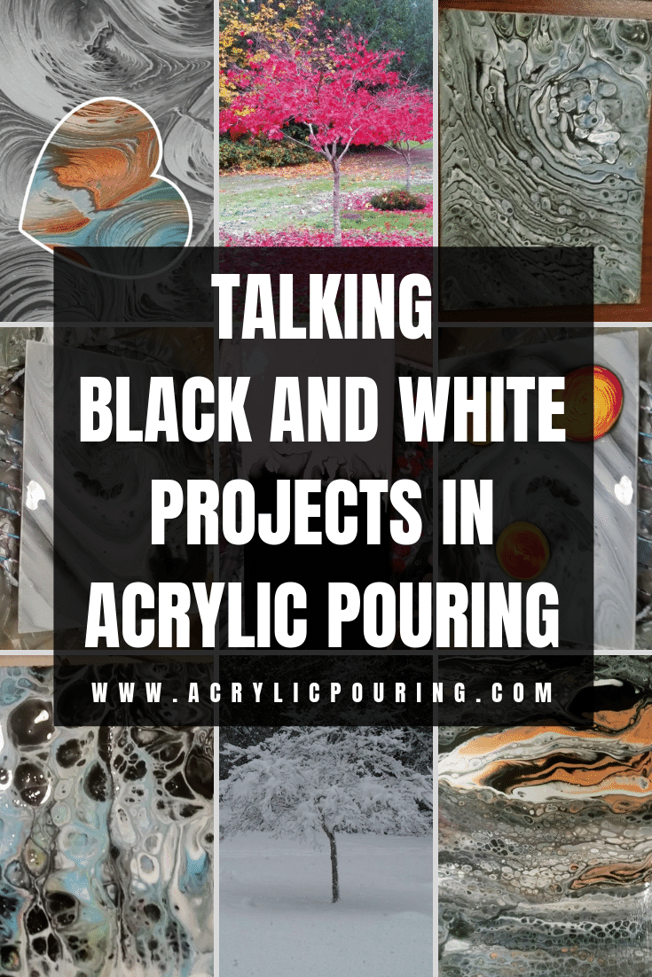 Talking Black and White Projects in Acrylic Pouring
