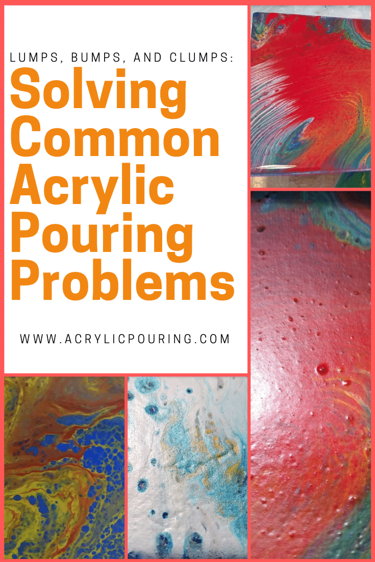 Lumps, Bumps, and Clumps: Solving Common Acrylic Pouring Problems