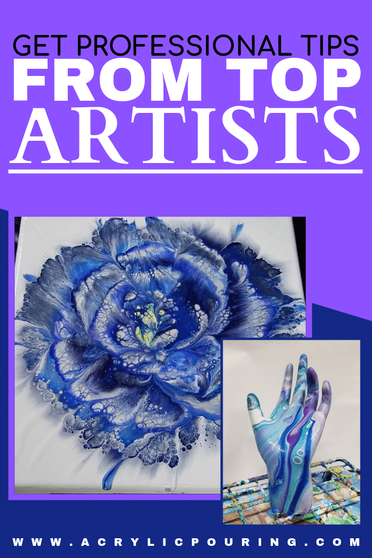 Learn professional tips straight from tops acrylic pouring artists. #acrylicpouring #topartists #professionaltips #acrylics #art #arttips
