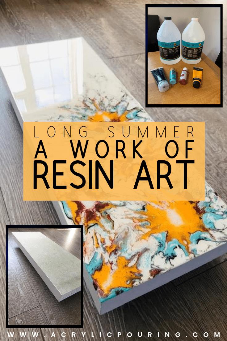 Long Summer, a Work of Resin Art