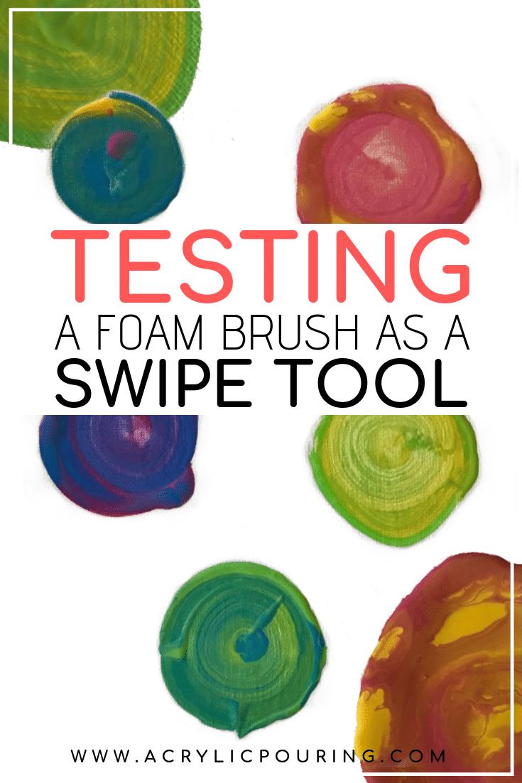 Testing a Foam Brush as a Swipe Tool
