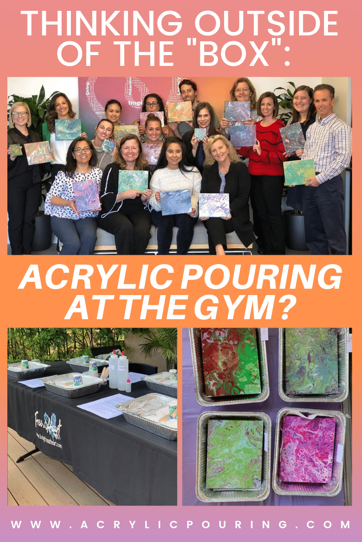 "Thinking outside of the ""Box"": Acrylic Pouring at the Gym?"