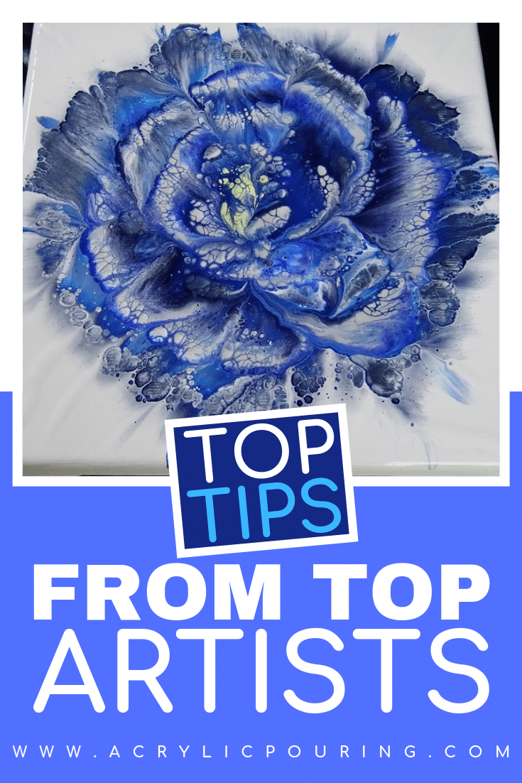 Get top tips from acrylic pouring top artists. #acrylicpouring #topartists #toptips #acrylicpouringtips