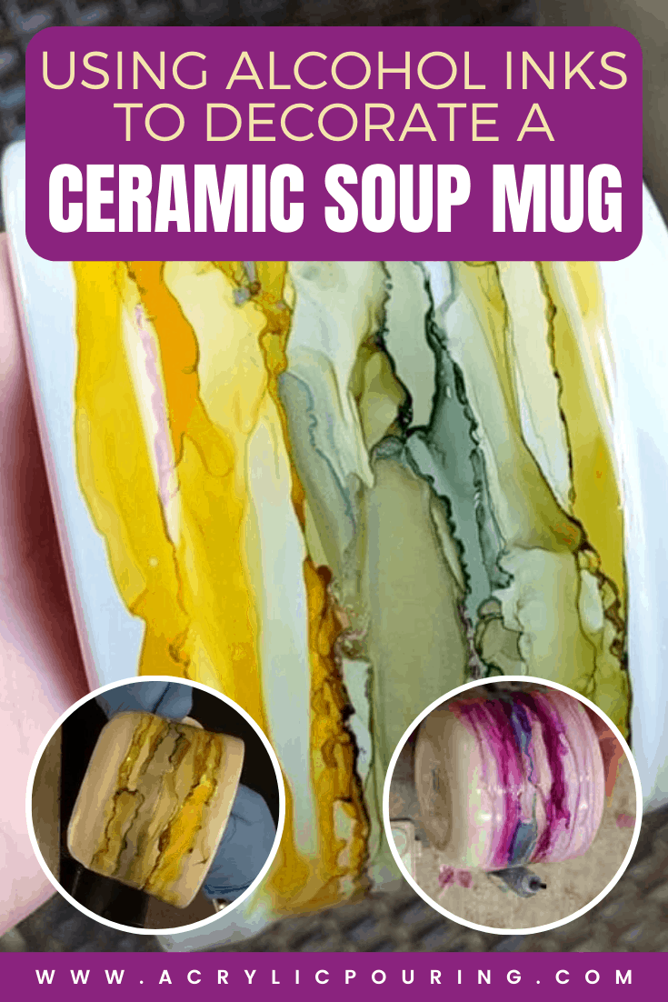 Using Alcohol Inks to Decorate a Ceramic Soup Mug