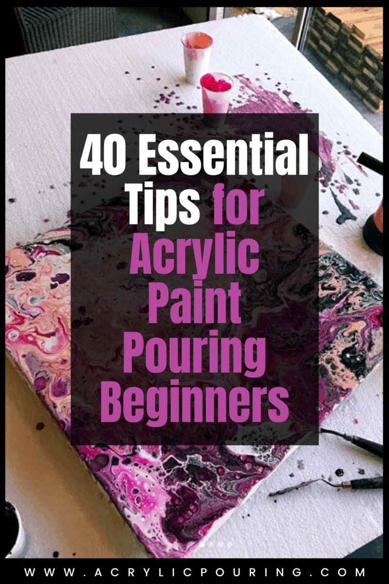 40 Essential Tips for Acrylic Paint Pouring Beginners