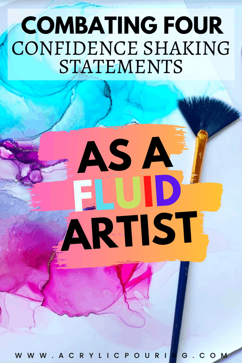 Combating Four Confidence Shaking Statements as A Fluid Artist