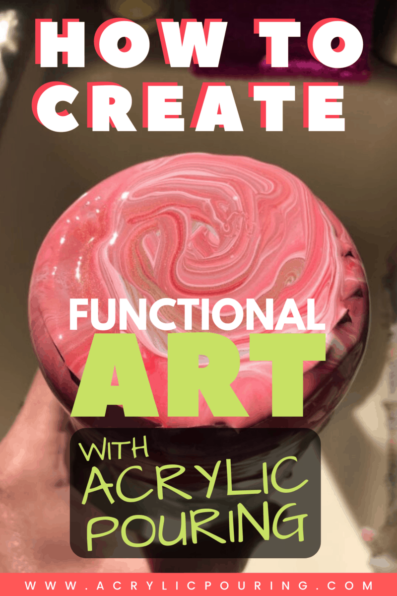 How to Create Functional Art With Acrylic Pouring