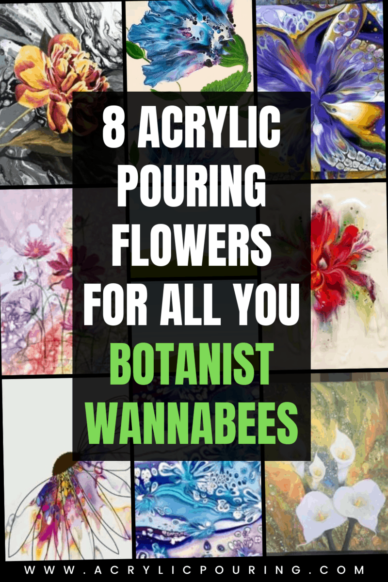 8 Acrylic Pouring Flowers for All you Botanist Wannabees