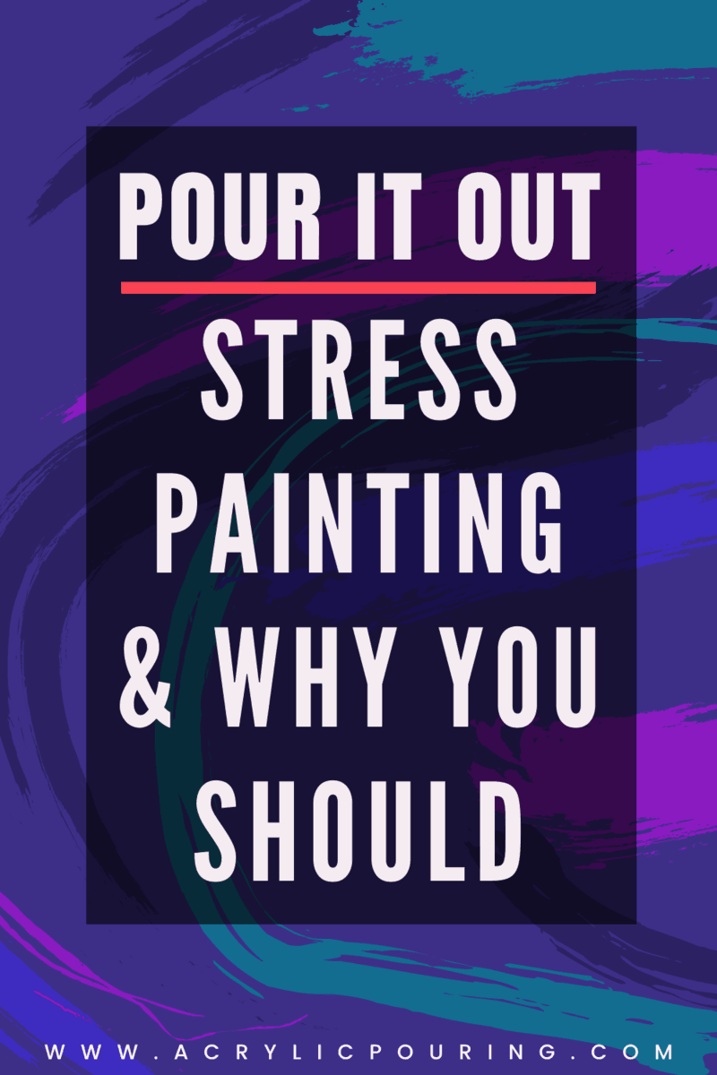 Pour it Out: the Benefits of Turning Stress into Art